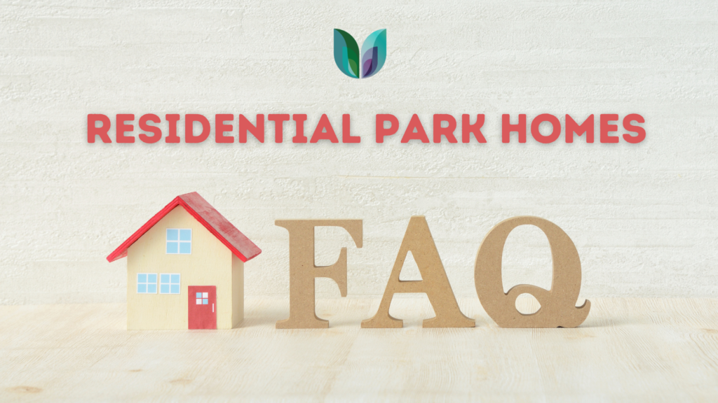 FREQUENTLY ASKED QUESTIONS ABOUT RESIDENTIAL PARK HOMES